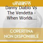 Danny Diablo/vendett - When Worlds Collide cd musicale di Diablo/vendett Danny