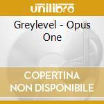 Greylevel - Opus One cd musicale di GREYLEVEL