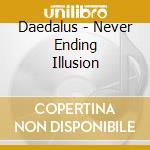 Daedalus - Never Ending Illusion cd musicale di DAEDALUS