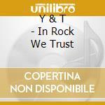 Y & T - In Rock We Trust cd musicale di Y & T