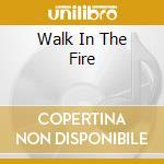 WALK IN THE FIRE cd musicale di STRANGEWAYS