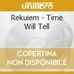 TIME WILL TELL cd musicale di REKUIEM