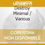 DESTROY MINIMAL cd musicale di ARTISTI VARI