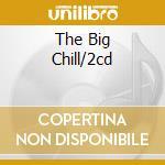 THE BIG CHILL/2CD cd musicale di ARTISTI VARI