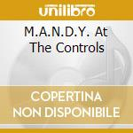 Various - M.A.N.D.Y. At The Controls cd musicale di M.A.N.D.Y.