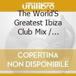 THE WORLD'S GREATEST IBIZA CLUB MIX  (BOX 3 CD) cd musicale di ARTISTI VARI
