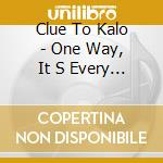 Clue To Kalo - One Way, It S Every Way cd musicale di CLUE TO KALO