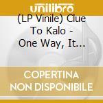 (LP VINILE) One way, it s every way lp vinile di CLUE TO KALO