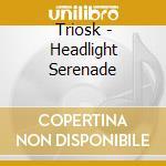 Triosk - Headlight Serenade cd musicale di TRIOSK