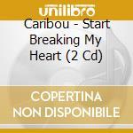 START BREAKING MY HEART cd musicale di CARIBOU