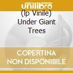 (LP VINILE) UNDER GIANT TREES lp vinile di EFTERKLANG