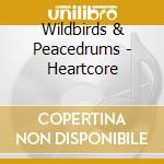 HARTCORE cd musicale di WILDBIRDS & PEACEDRUMS