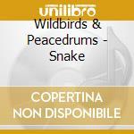 Wildbirds & Peacedrums - Snake cd musicale di WILDBIRDS & PEACEDRUMS