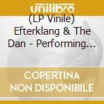 (LP VINILE) PERFORMING PARADES                        lp vinile di EFTERKLANG & THE DAN