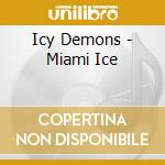 Icy Demons - Miami Ice cd musicale di Demons Icy