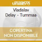 Vladislav Delay - Tummaa cd musicale di Vladislav Delay
