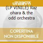 (LP VINILE) Raz ohara & the odd orchestra lp vinile