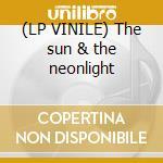 (LP VINILE) The sun & the neonlight lp vinile