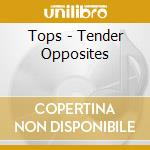 Tops-tender opposites cd cd musicale di Tops