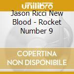 ROCKET NUMBER 9                           cd musicale di New blo Ricci jason