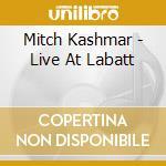 Mitch Kashmar - Live At Labatt cd musicale di Mitch Kashmar