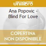 Ana Popovic - Blind For Love cd musicale di Ana Popovic