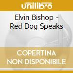 Elvin Bishop - Red Dog Speaks cd musicale di Elvin Bishop