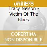 Victim of the blues cd musicale di Tracy Nelson