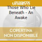 An awakening cd musicale di Those who lie beneath