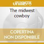 The midwest cowboy cd musicale di Bone Bizzy
