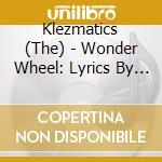 WONDER WHEEL (LYRICS BY WOODY GUTHRIE) cd musicale di KLEZMATICS