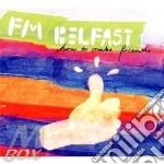 Fm Belfast - How To Make Friends cd musicale di Belfast Fm
