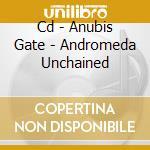CD - ANUBIS GATE - ANDROMEDA UNCHAINED cd musicale di ANUBIS GATE