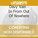 In from out nowhere cd musicale di Davy Vain