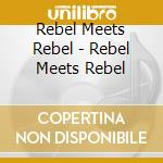 REBEL MEETS REBEL cd musicale di REBEL MEETS REBEL
