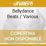 Various - Bellydance Beats cd musicale di ARTISTI VARI