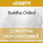 Various - Buddha Chilled cd musicale di ARTISTI VARI