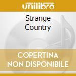 STRANGE COUNTRY cd musicale di ARTISTI VARI