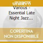 Various - Essential Late Night Jazz Lounge cd musicale di Artisti Vari