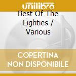 Various - Best Of The Eighties cd musicale di Artisti Vari