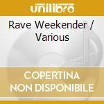 Various - Rave Weekender cd musicale di Artisti Vari