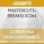 MASTERCUTS: BREAKS/3CDx1 cd musicale di ARTISTI VARI