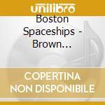 Boston Spaceships - Brown Submarine cd musicale di Spaceships Boston
