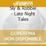 Sly & Robbie - Late Night Tales cd musicale di SLY & ROBBIE