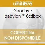 Goodbye babylon * 6cdbox cd musicale di Artisti Vari