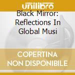BLACK MIRROR: REFLECTIONS IN GLOBAL MUSI  cd musicale di Artisti Vari