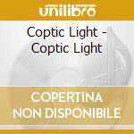 Coptic Light - Coptic Light cd musicale di Light Coptic