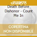 COUNT ME IN cd musicale di DEATH BEFORE DISHONOR