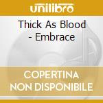 Thick As Blood - Embrace cd musicale di THICK AS BLOOD