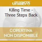 Killing Time - Three Steps Back cd musicale di Time Killing